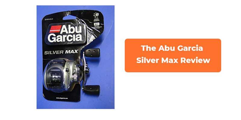 Abu Garcia Silver Max Review